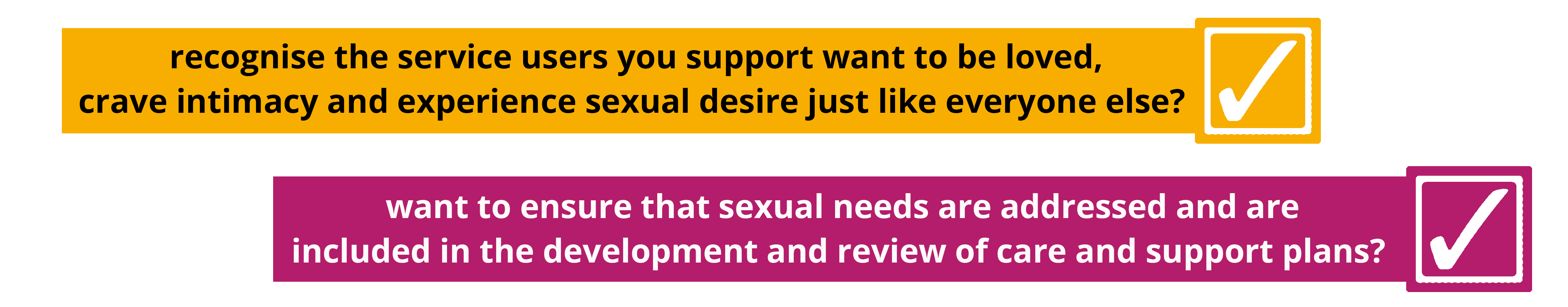 recognise the service users you support want to be loved, crave intimacy and experience sexual desire just like everyone else? want to ensure that sexual needs are addressed and are included in the development and review of care and support plans?